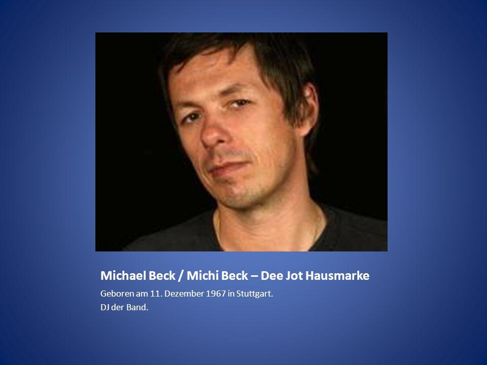 Michael Beck / Michi Beck – Dee Jot Hausmarke
