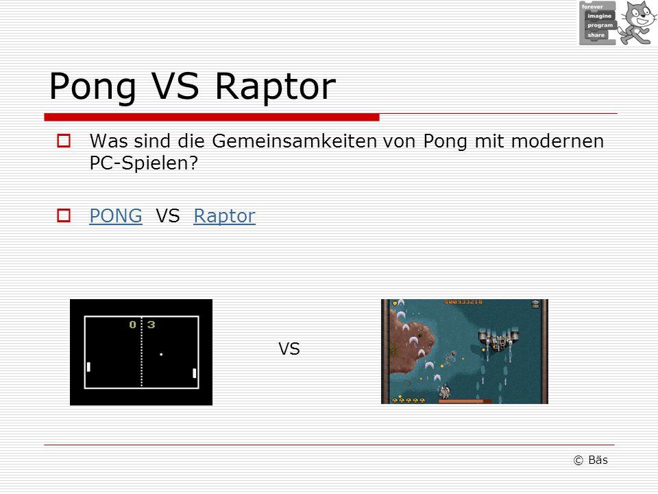 Pong VS Raptor Was sind die Gemeinsamkeiten von Pong mit modernen PC-Spielen PONG VS Raptor VS