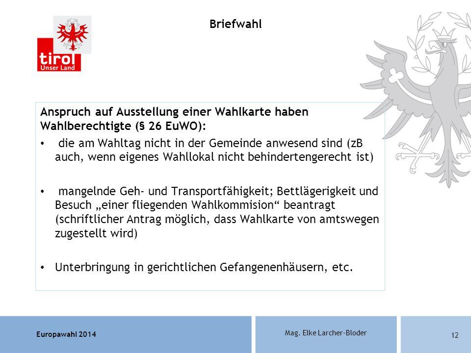 Briefwahl Anspruch auf Ausstellung einer Wahlkarte haben Wahlberechtigte (§ 26 EuWO):