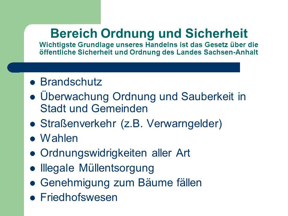 Bereich Ordnung und Sicherheit Wichtigste Grundlage unseres Handelns ist das Gesetz über die öffentliche Sicherheit und Ordnung des Landes Sachsen-Anhalt