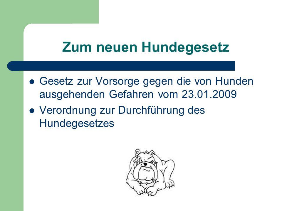 Zum neuen Hundegesetz Gesetz zur Vorsorge gegen die von Hunden ausgehenden Gefahren vom 23.01.2009.