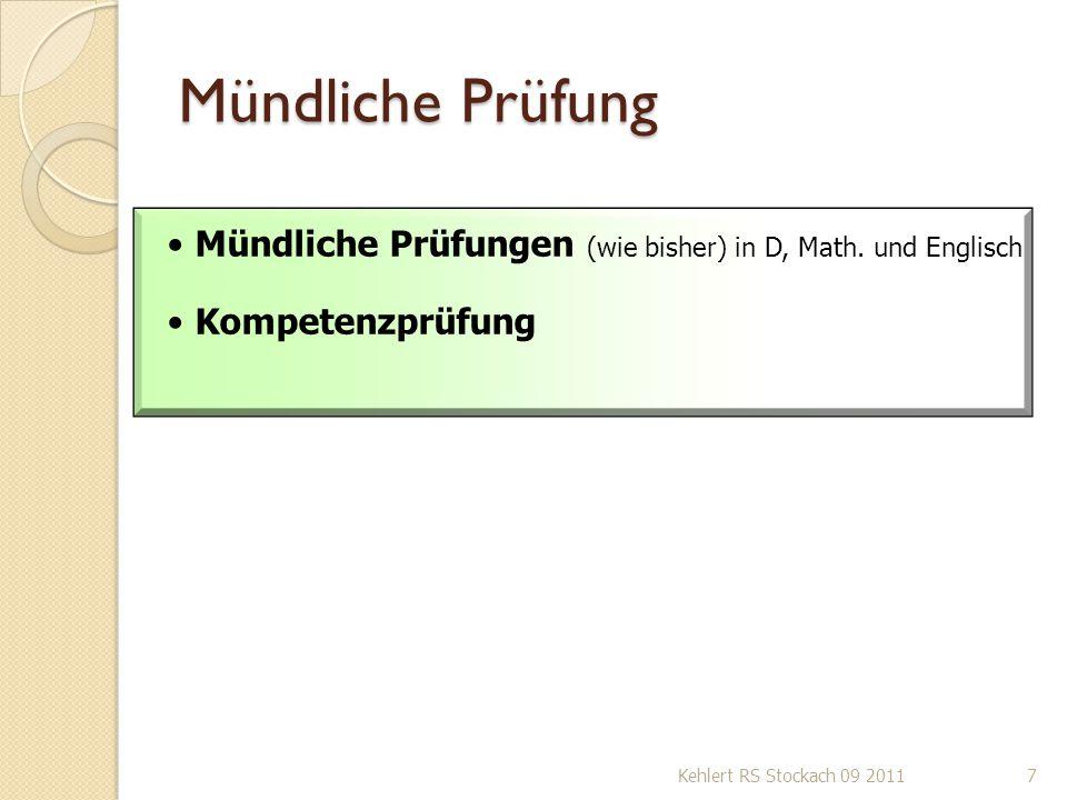 Mündliche Prüfung Mündliche Prüfungen (wie bisher) in D, Math.