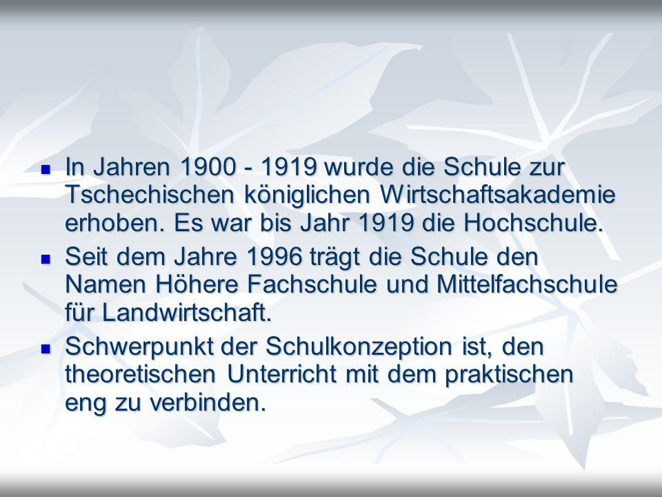 In Jahren 1900 - 1919 wurde die Schule zur Tschechischen königlichen Wirtschaftsakademie erhoben. Es war bis Jahr 1919 die Hochschule.