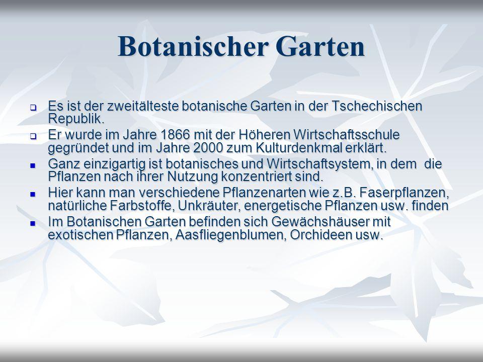 Botanischer Garten Es ist der zweitälteste botanische Garten in der Tschechischen Republik.