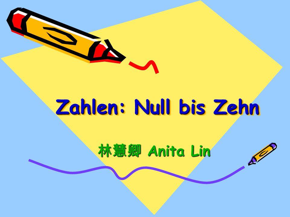 Zahlen: Null bis Zehn 林慧卿 Anita Lin
