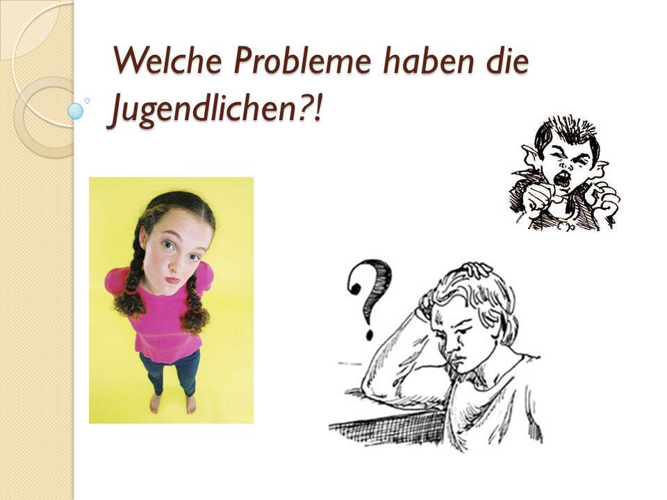 Welche Probleme haben die Jugendlichen !