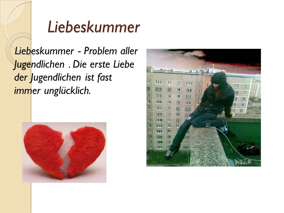 Liebeskummer Liebeskummer - Problem aller Jugendlichen .
