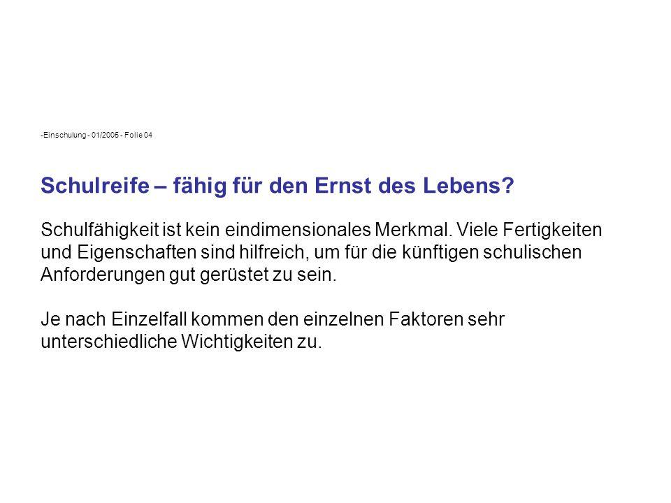Einschulung - 01/2005 - Folie 04 Schulreife – fähig für den Ernst des Lebens.