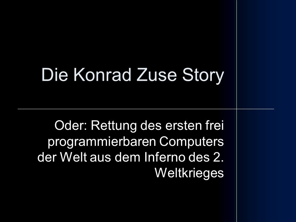 Die Konrad Zuse Story Oder: Rettung des ersten frei programmierbaren Computers der Welt aus dem Inferno des 2.