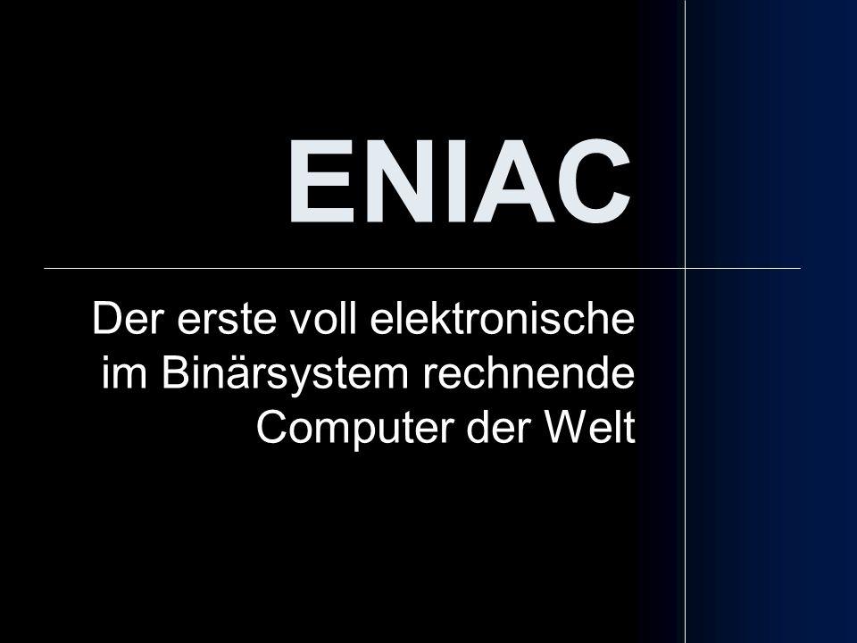 ENIAC Der erste voll elektronische im Binärsystem rechnende Computer der Welt