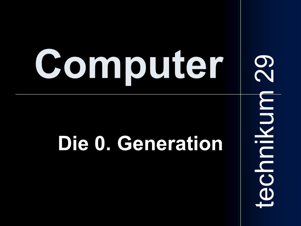 Computer technikum 29 Die 0. Generation