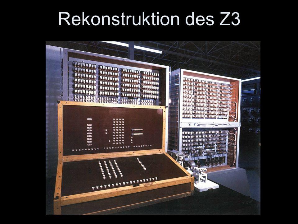 Rekonstruktion des Z3 Die Z3 wurde im 2. Weltkrieg zerstört.