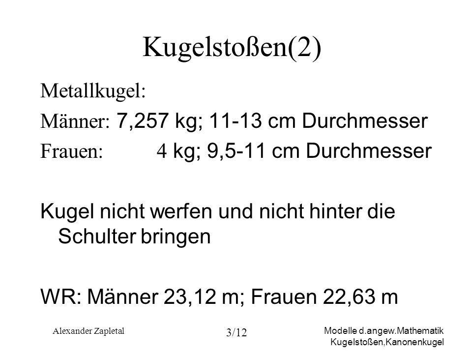 Kugelstoßen(2) Metallkugel: Männer: 7,257 kg; 11-13 cm Durchmesser