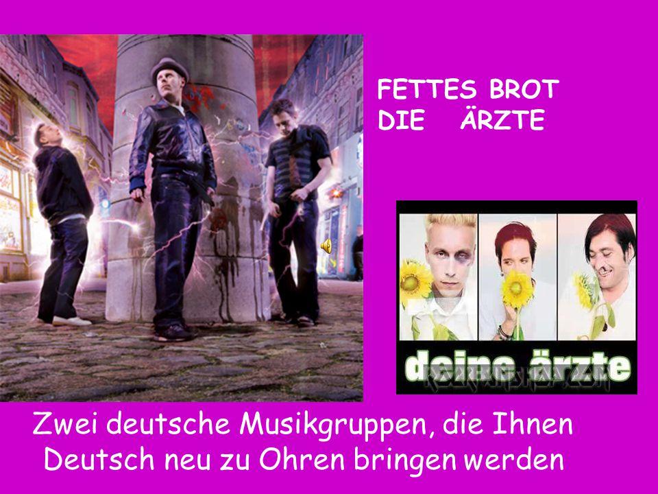 FETTES BROT DIE ÄRZTE Zwei deutsche Musikgruppen, die Ihnen Deutsch neu zu Ohren bringen werden