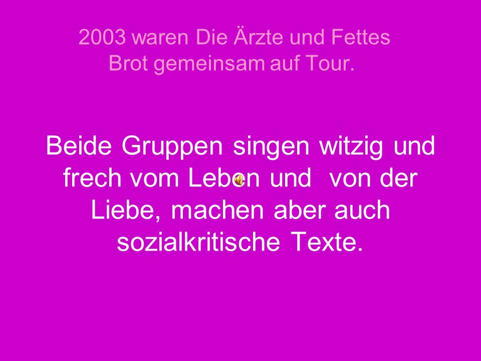 2003 waren Die Ärzte und Fettes Brot gemeinsam auf Tour.