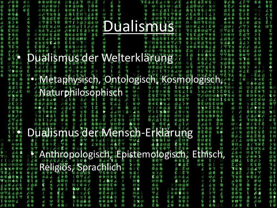 Dualismus Dualismus der Welterklärung Dualismus der Mensch-Erklärung