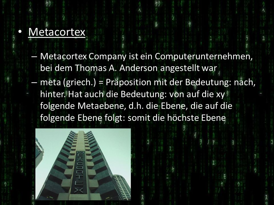 Metacortex Metacortex Company ist ein Computerunternehmen, bei dem Thomas A. Anderson angestellt war.