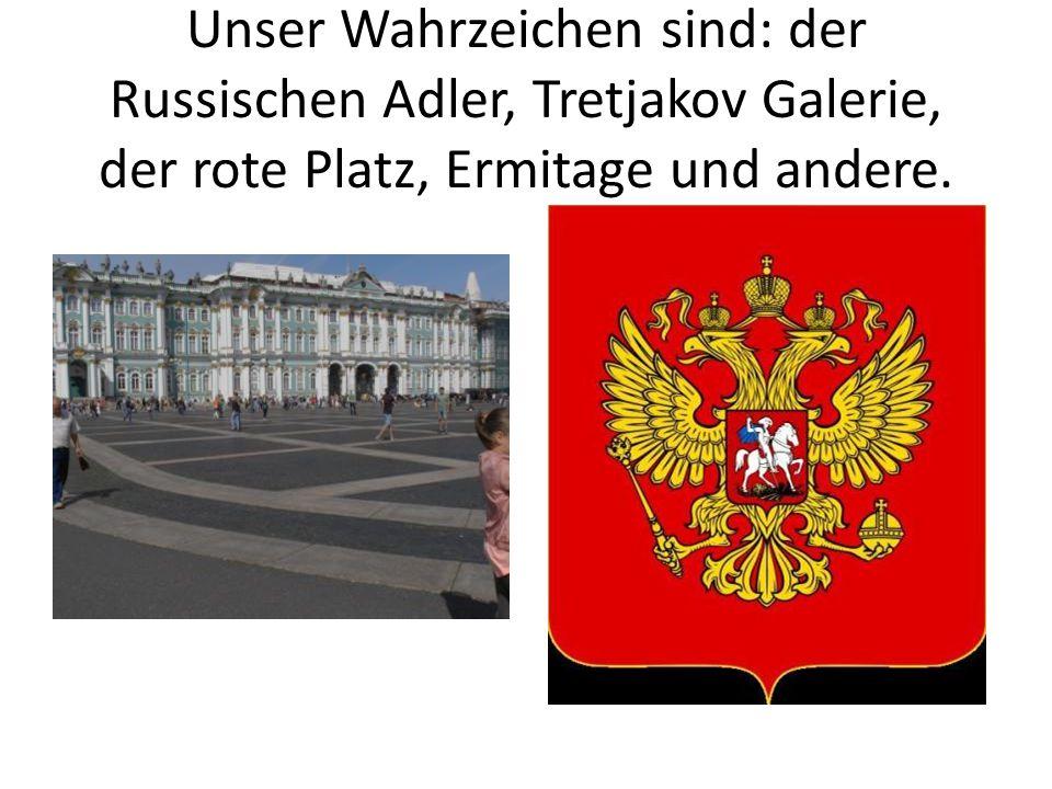 Unser Wahrzeichen sind: der Russischen Adler, Tretjakov Galerie, der rote Platz, Ermitage und andere.