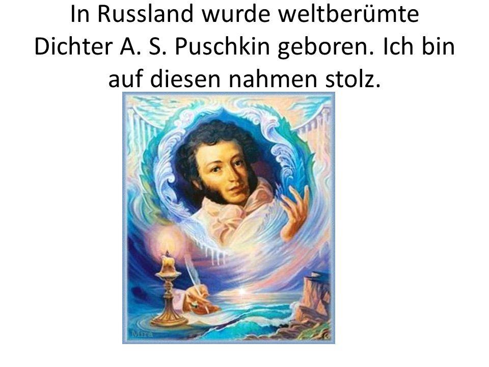 In Russland wurde weltberümte Dichter A. S. Puschkin geboren