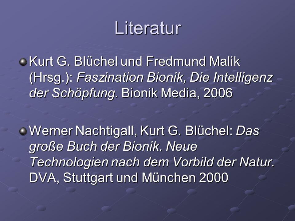 Literatur Kurt G. Blüchel und Fredmund Malik (Hrsg.): Faszination Bionik, Die Intelligenz der Schöpfung. Bionik Media, 2006.