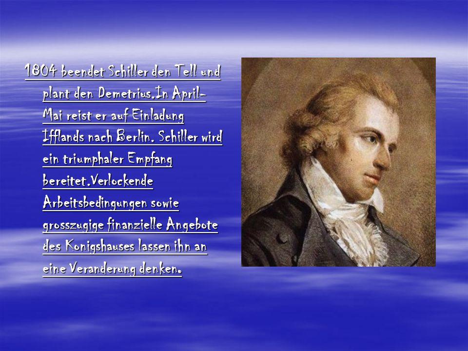 1804 beendet Schiller den Tell und plant den Demetrius
