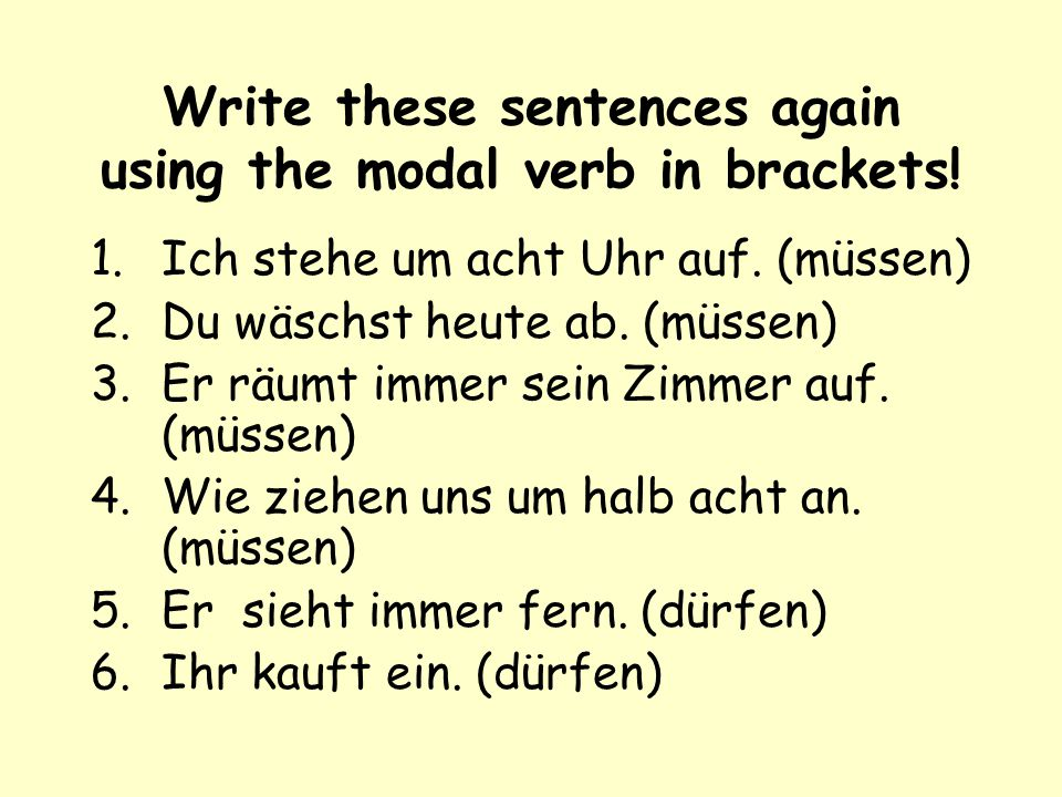 Write these sentences again using the modal verb in brackets!