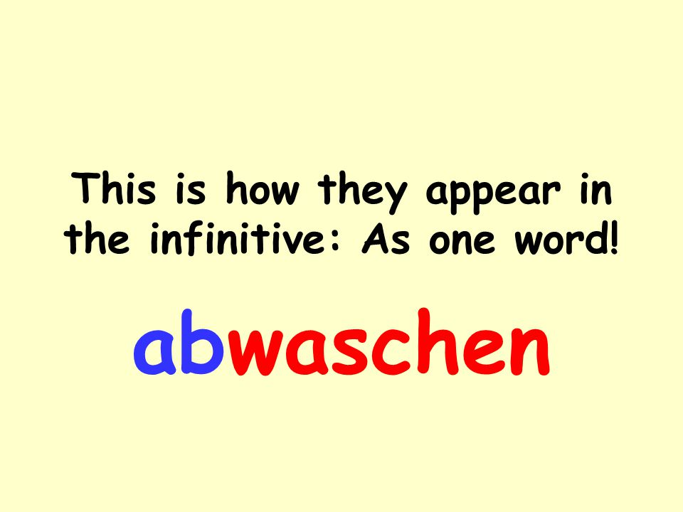 This is how they appear in the infinitive: As one word!
