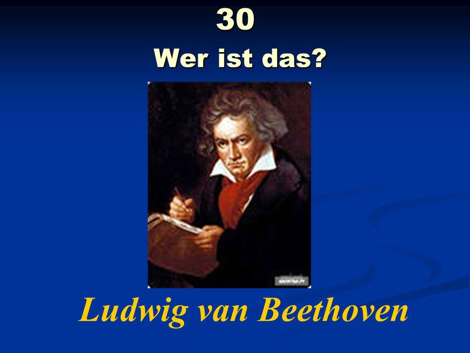 30 Wer ist das Ludwig van Beethoven