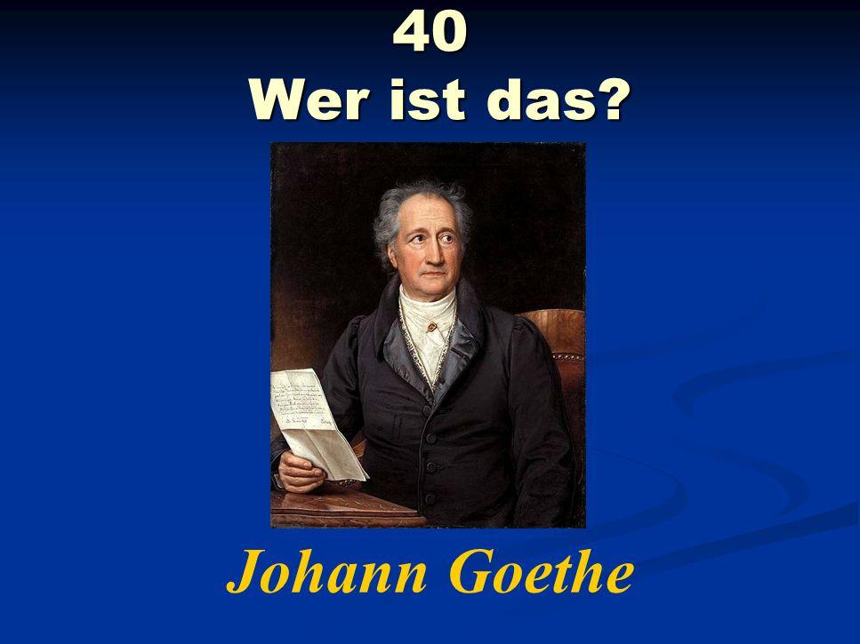 40 Wer ist das Johann Goethe