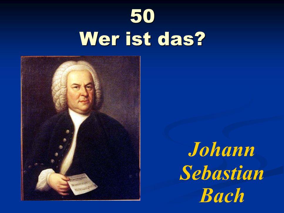 50 Wer ist das Johann Sebastian Bach