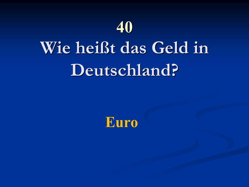 40 Wie heißt das Geld in Deutschland