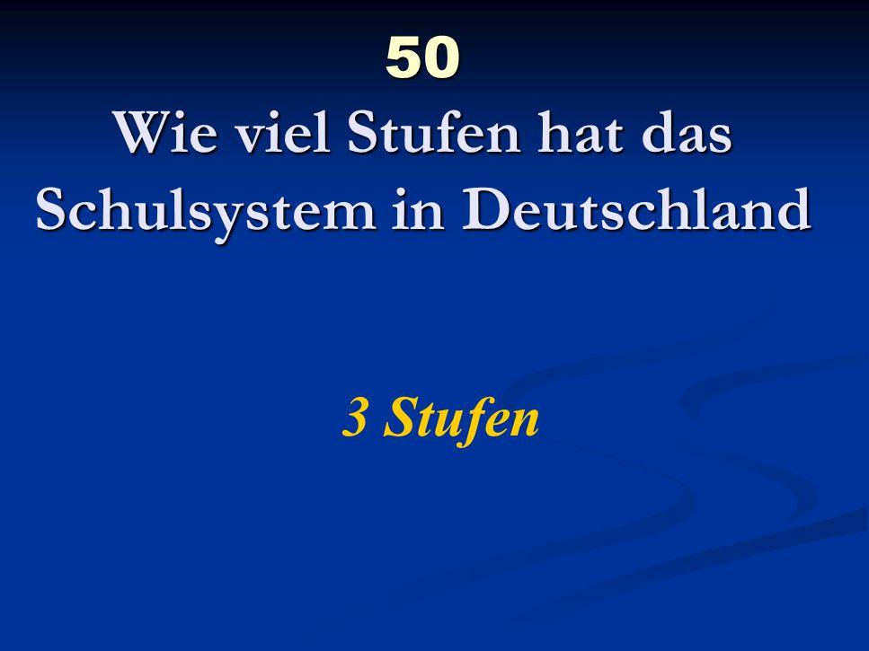 50 Wie viel Stufen hat das Schulsystem in Deutschland