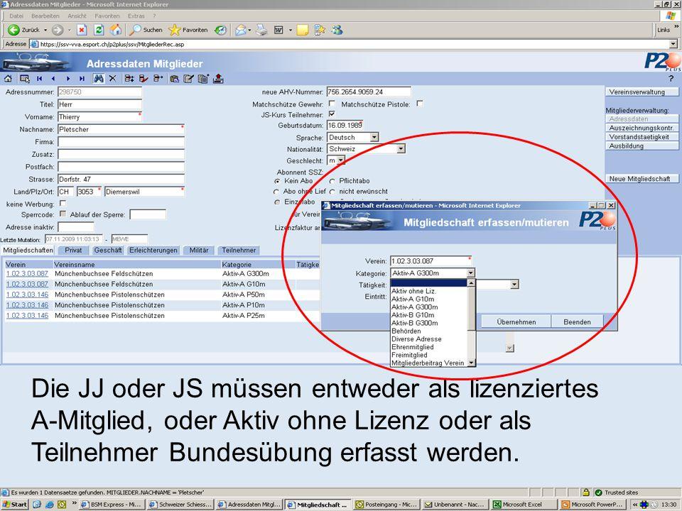 Die JJ oder JS müssen entweder als lizenziertes A-Mitglied, oder Aktiv ohne Lizenz oder als Teilnehmer Bundesübung erfasst werden.