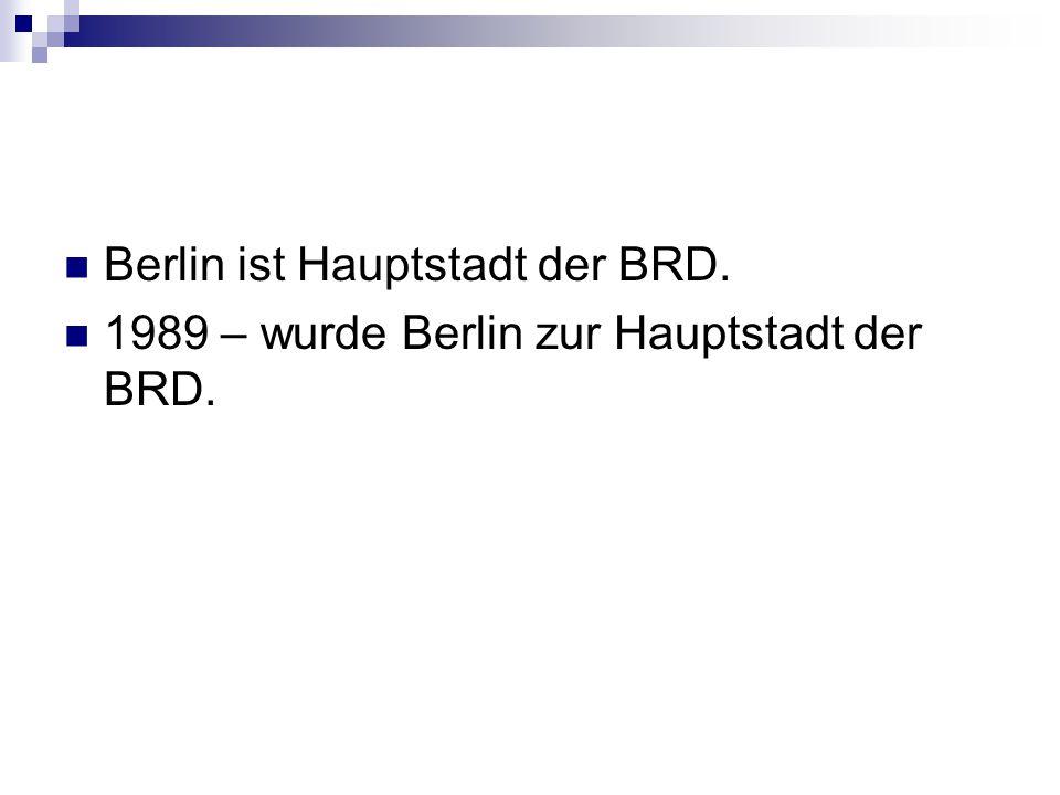 Berlin ist Hauptstadt der BRD.