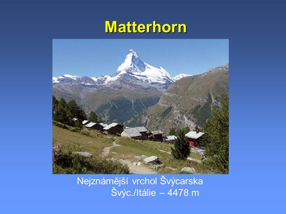 Matterhorn Nejznámější vrchol Švýcarska Švýc./Itálie – 4478 m