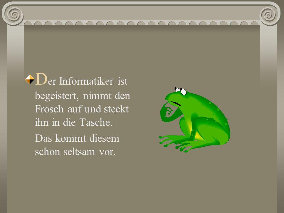Der Informatiker ist begeistert, nimmt den Frosch auf und steckt ihn in die Tasche.