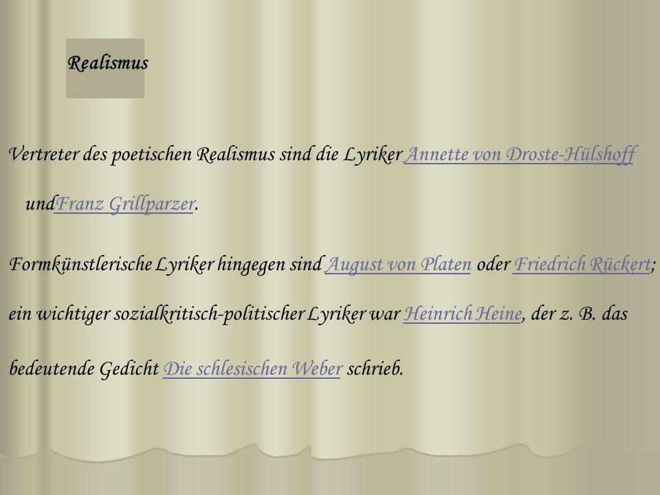 Realismus Vertreter des poetischen Realismus sind die Lyriker Annette von Droste-Hülshoff. undFranz Grillparzer.