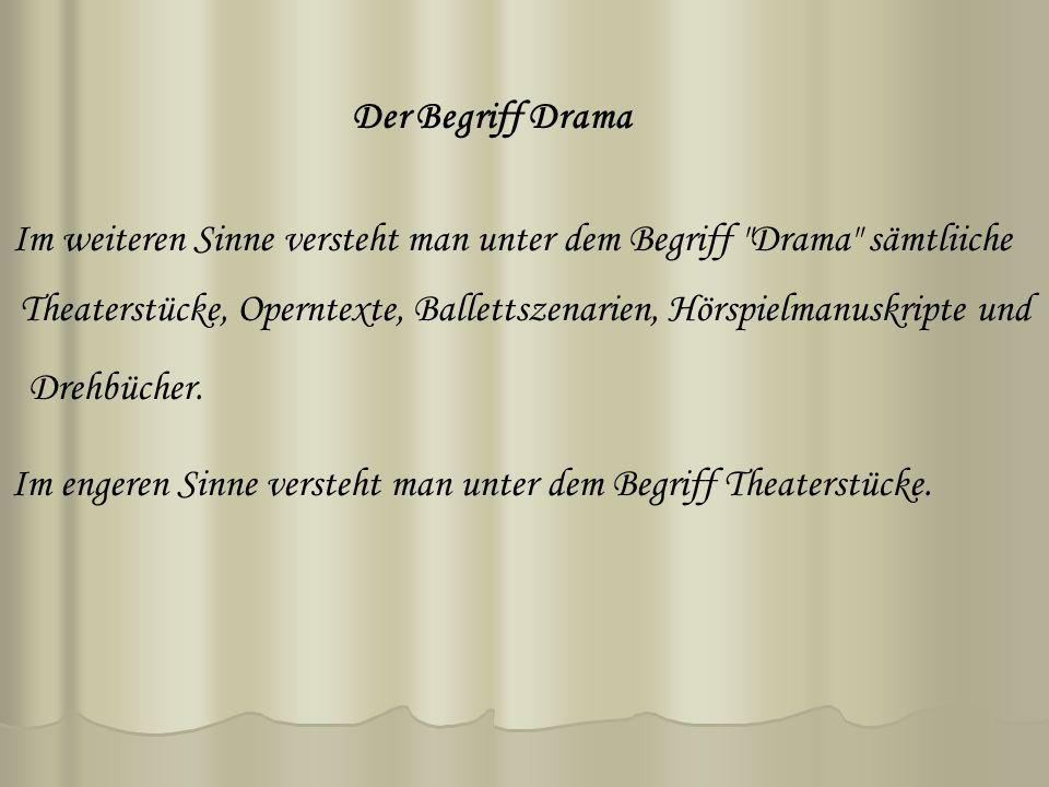 Der Begriff Drama Im weiteren Sinne versteht man unter dem Begriff Drama sämtliiche.