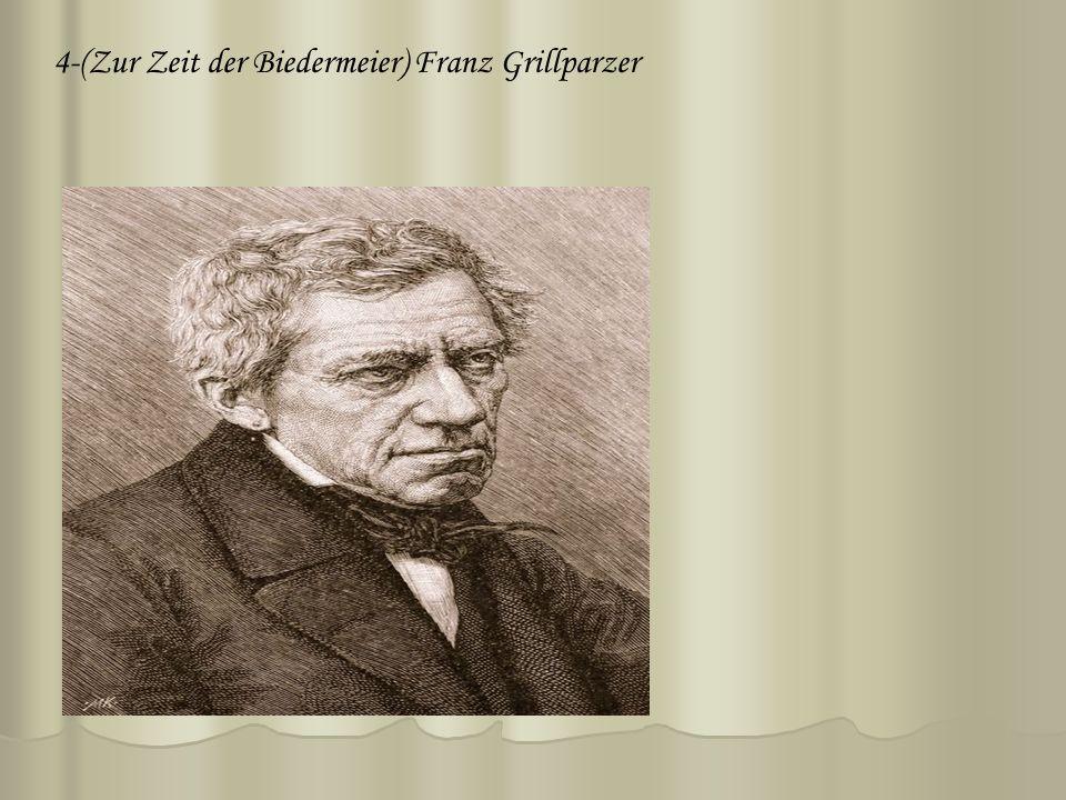 4-(Zur Zeit der Biedermeier) Franz Grillparzer
