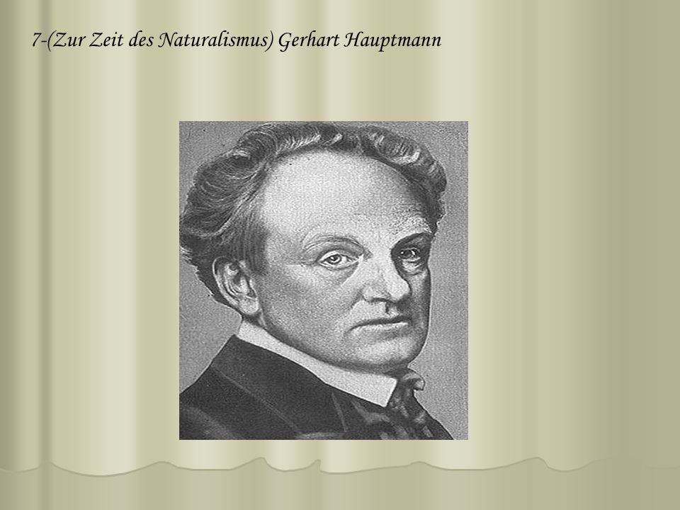 7-(Zur Zeit des Naturalismus) Gerhart Hauptmann
