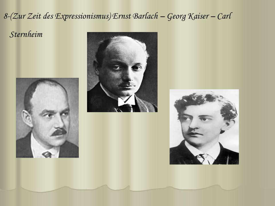 8-(Zur Zeit des Expressionismus) Ernst Barlach – Georg Kaiser – Carl