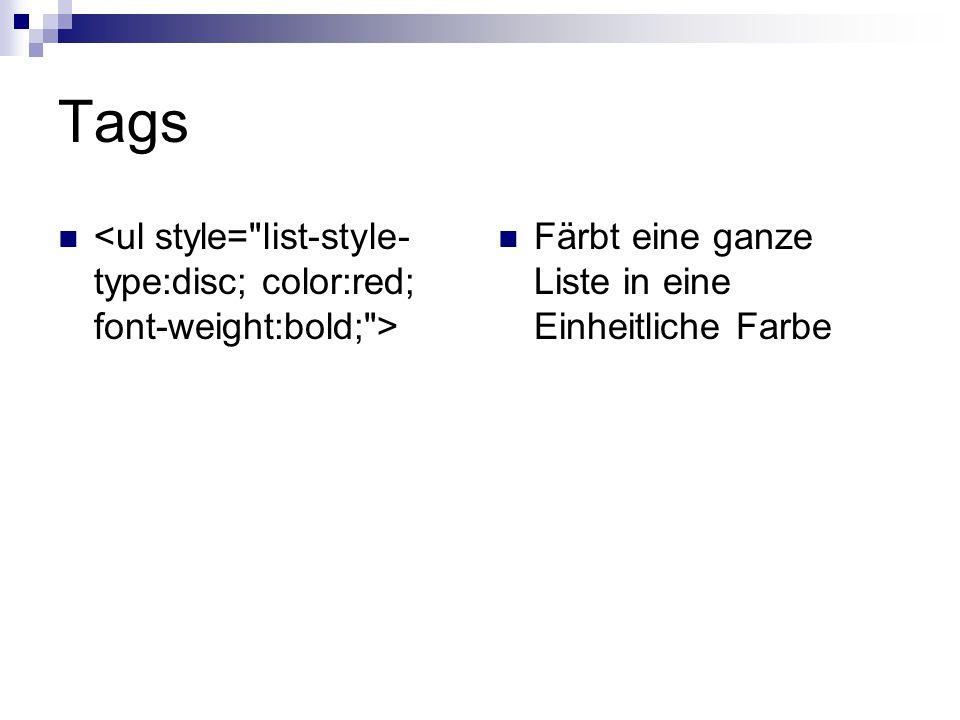 Tags <ul style= list-style-type:disc; color:red; font-weight:bold; > Färbt eine ganze Liste in eine Einheitliche Farbe.