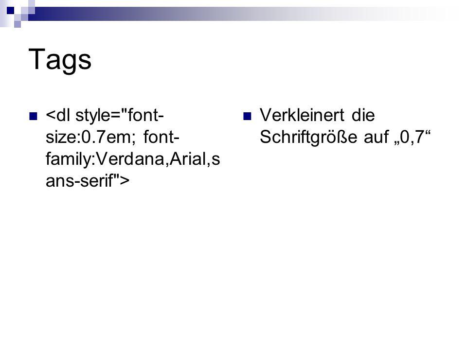 """Tags <dl style= font-size:0.7em; font-family:Verdana,Arial,sans-serif > Verkleinert die Schriftgröße auf """"0,7"""