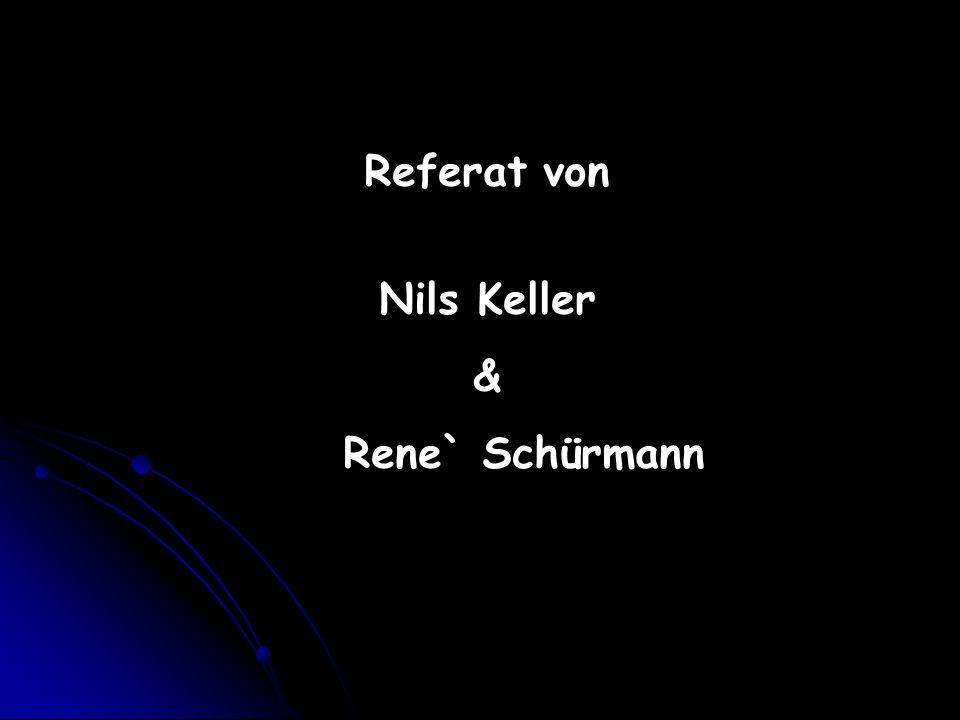 Referat von Nils Keller & Rene` Schürmann