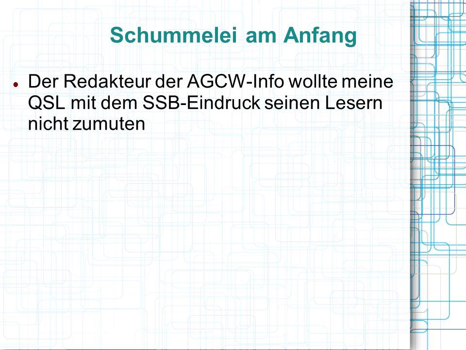 Schummelei am Anfang Der Redakteur der AGCW-Info wollte meine QSL mit dem SSB-Eindruck seinen Lesern nicht zumuten.