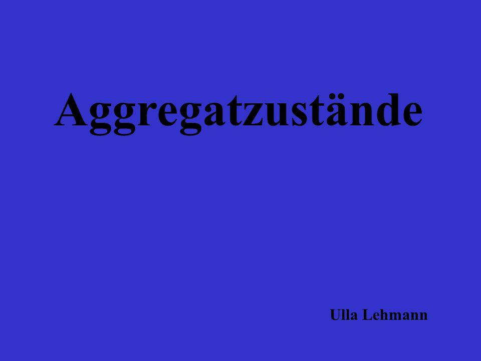 Aggregatzustände Ulla Lehmann