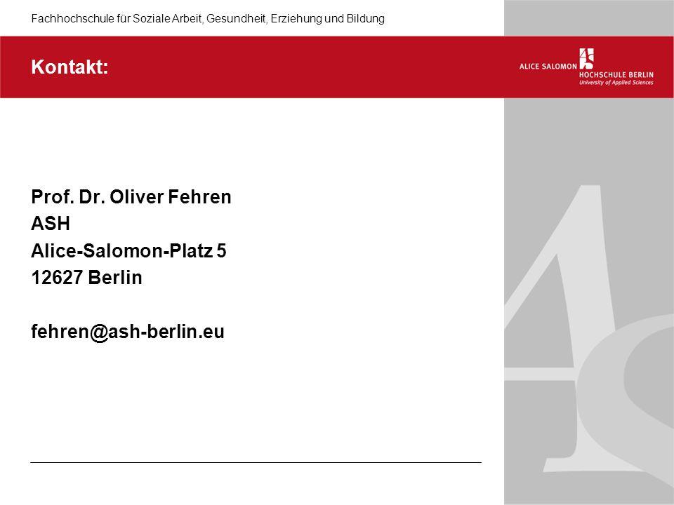 Kontakt: Prof. Dr. Oliver Fehren ASH Alice-Salomon-Platz 5 12627 Berlin fehren@ash-berlin.eu