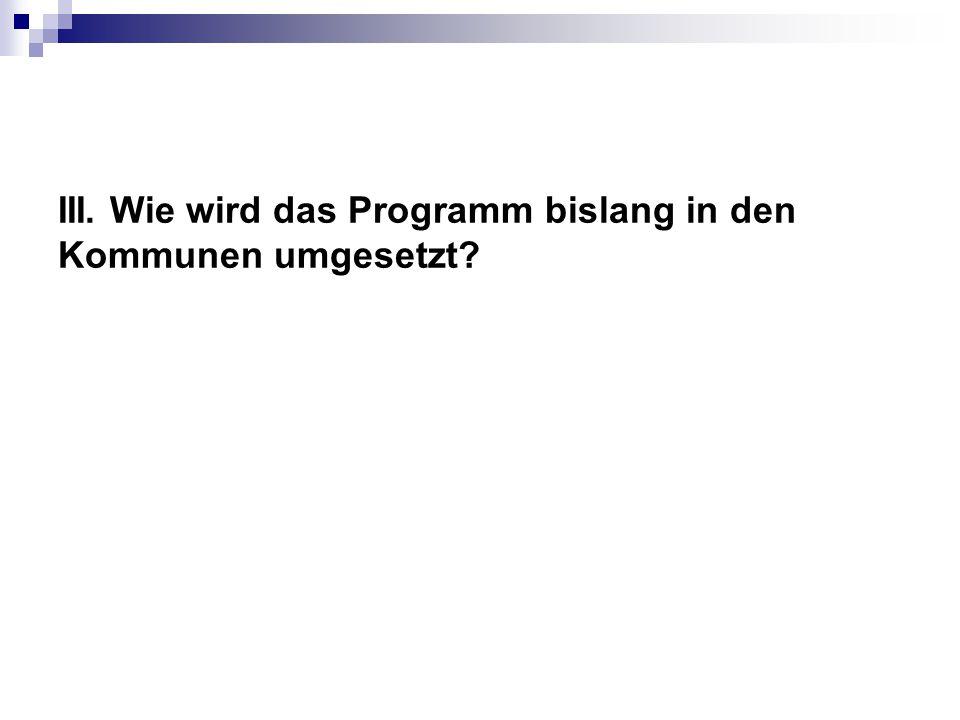 III. Wie wird das Programm bislang in den Kommunen umgesetzt