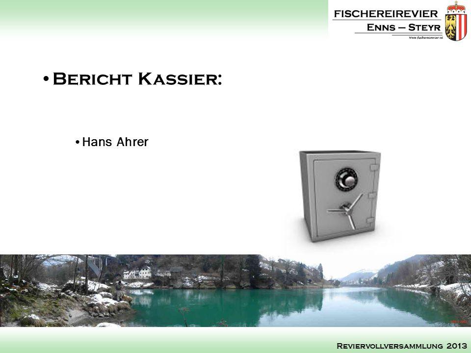 Bericht Kassier: Hans Ahrer Reviervollversammlung 2013