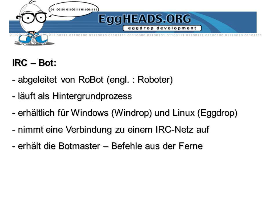 IRC – Bot: abgeleitet von RoBot (engl. : Roboter) läuft als Hintergrundprozess. erhältlich für Windows (Windrop) und Linux (Eggdrop)